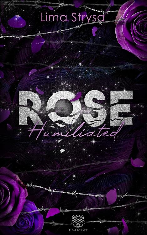Cover: schwarzer Hintergrund mit lilafarbenen Rosenblüten und Stacheldraht im unteren und oberen  Teil, Titel: silberglänzende Schrift: Rose, Untertitel in rosa, geschwungene Schrift: Humiliated